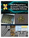 ASCR Report on Quantum Computing Testbed for Science Descriptive